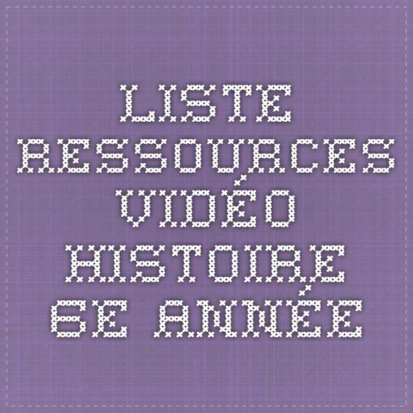 Liste ressources - Vidéo - Histoire 6e année