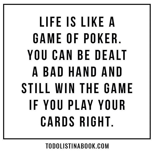 Life is like a game of poker. You can be dealt a bad hand and still win the game if you play your cards right. ♠️ #todolistinabook