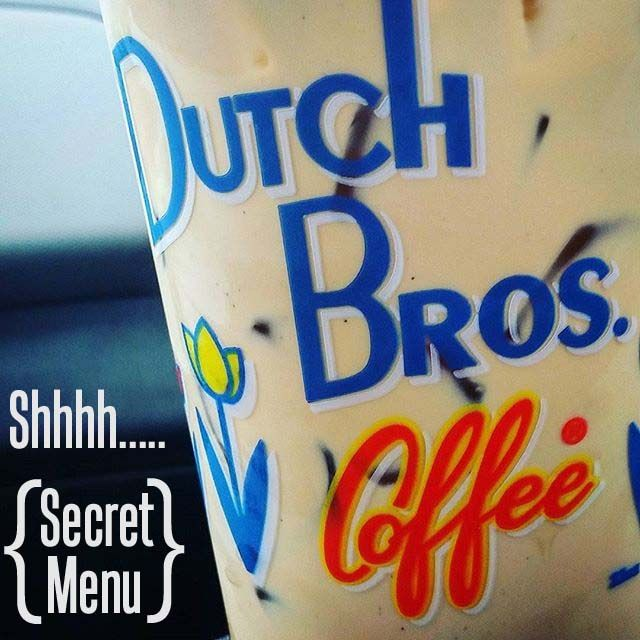 Dutch Bros Secret Menu--I can vouch that the what Russian and bob Marley are to die for! Plus they have cold brew now!