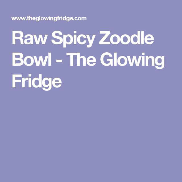 Raw Spicy Zoodle Bowl - The Glowing Fridge
