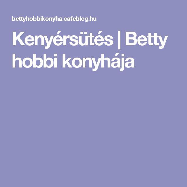 Kenyérsütés | Betty hobbi konyhája