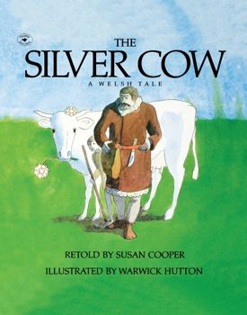 The Silver Cow: A Welsh Tale retold by Susan Cooper and illustrated by Warwick Hutton.
