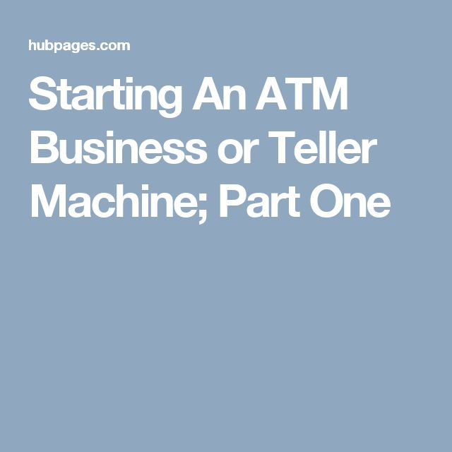Starting An ATM Business or Teller Machine; Part One