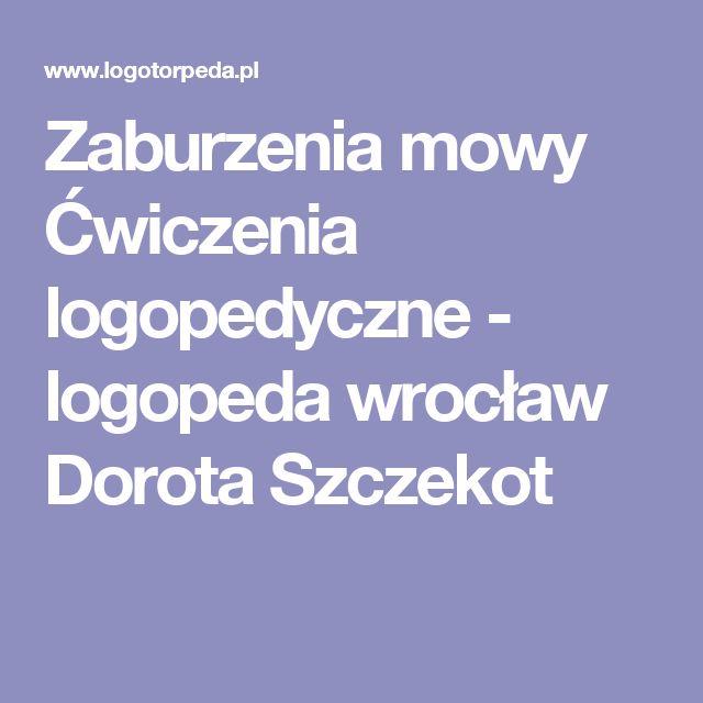 Zaburzenia mowy Ćwiczenia logopedyczne - logopeda wrocław Dorota Szczekot
