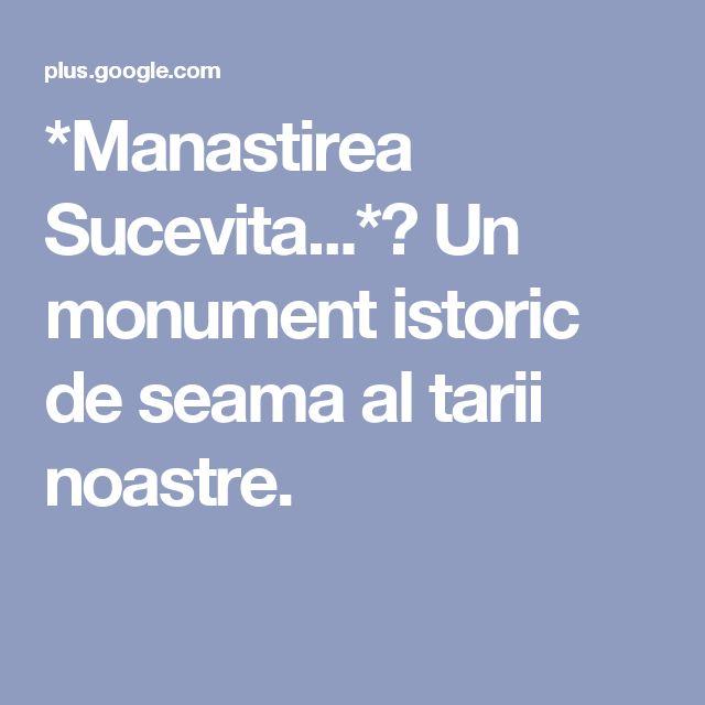 *Manastirea Sucevita...* Un monument istoric de seama al tarii noastre.