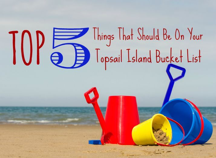 Top 5 Things That Should Be on Your Topsail Bucket List