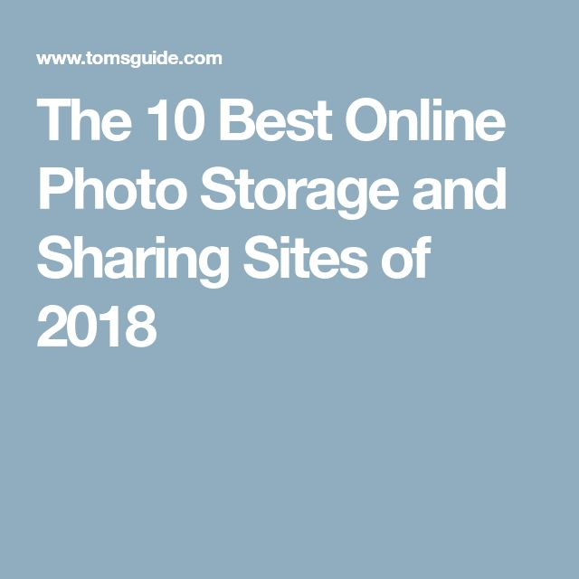 The 10 Best Online Photo Storage and Sharing Sites of 2018