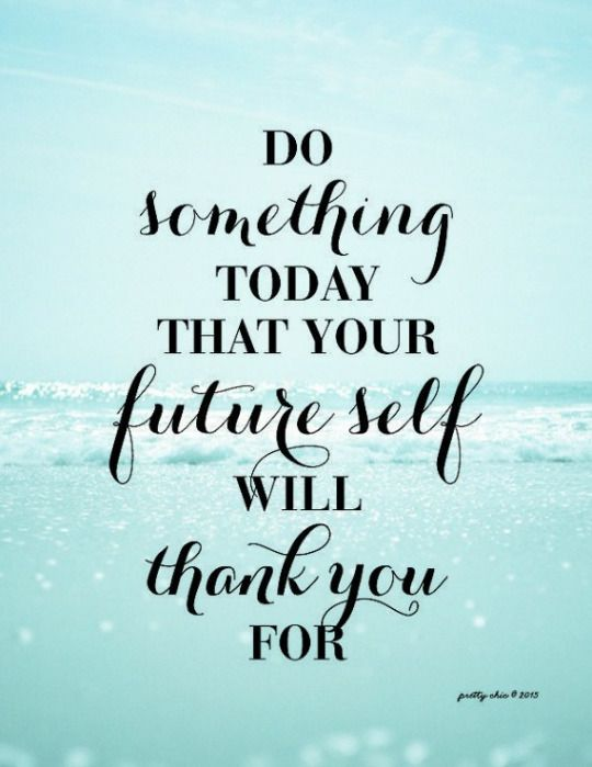 Do something today that your future self will thank you for. #selflove #motivation