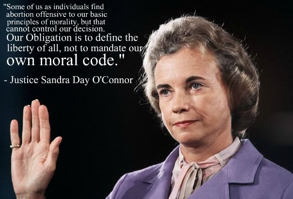 "Sandra Day O'Connor - ""Our obligation is to define the liberty of all, not to mandate our own moral codes."""