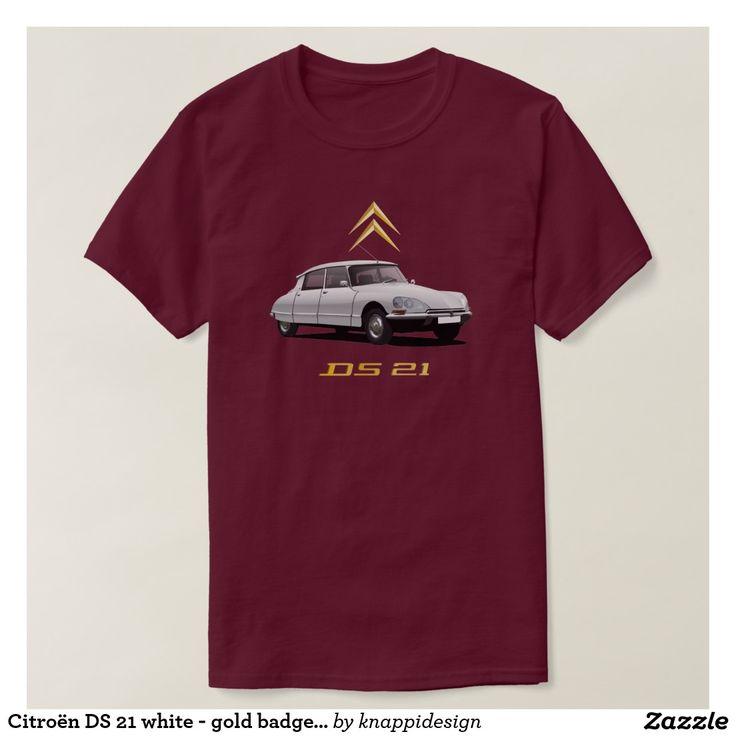 Citroën DS 21 white - gold badges DIY Shirt  #citroends #citroen #automobile #classic #car #tshirt #white