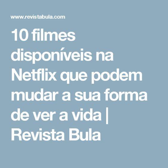 10 filmes disponíveis na Netflix que podem mudar a sua forma de ver a vida   Revista Bula