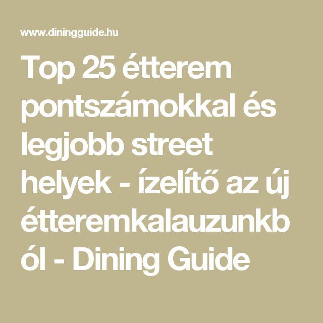Top 25 étterem pontszámokkal és legjobb street helyek - ízelítő az új étteremkalauzunkból - Dining Guide
