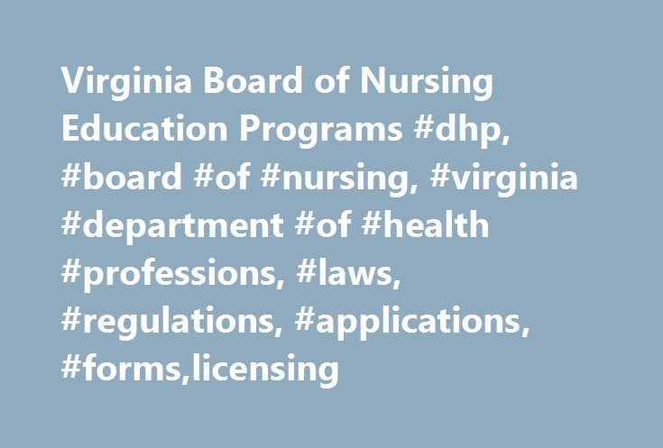 Virginia Board of Nursing Education Programs #dhp, #board #of #nursing, #virginia #department #of #health #professions, #laws, #regulations, #applications, #forms,licensing http://oregon.remmont.com/virginia-board-of-nursing-education-programs-dhp-board-of-nursing-virginia-department-of-health-professions-laws-regulations-applications-formslicensing/  #Virginia Board of Nursing Education Programs Announcement Department Health Professions Perimeter Center 9960 Mayland Drive, Henrico…