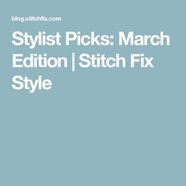 Stylist Picks: March Edition | Stitch Fix Style