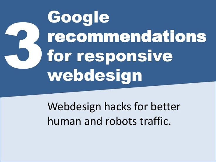 Google recommendations for responsive webdesign. 3 Webdesign hacks for better human and robots traffic. presented by: http://www.pantagos-solutions.de