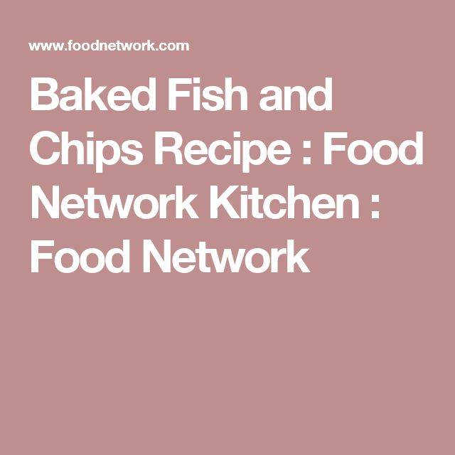 Baked Fish and Chips Recipe : Food Network Kitchen : Food Network