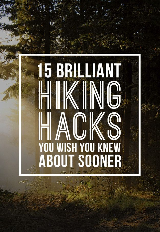 15 F*cking Brilliant Hiking Hacks You Need To Try ASAP