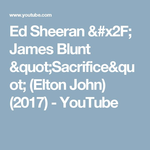 "Ed Sheeran / James Blunt ""Sacrifice"" (Elton John) (2017) - YouTube"