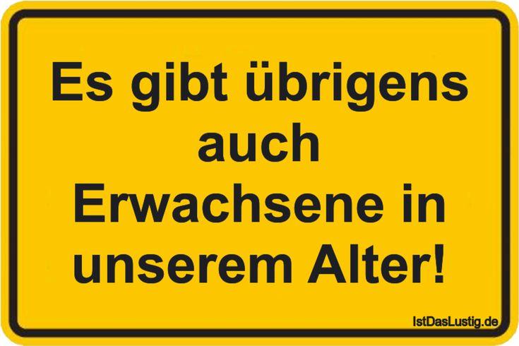 Es gibt übrigens auch Erwachsene in unserem Alter! ... gefunden auf https://www.istdaslustig.de/spruch/1180 #lustig #sprüche #fun #spass
