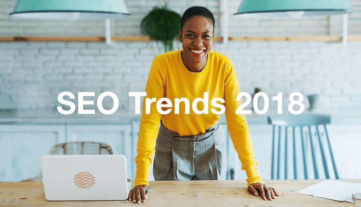 SEO Trends: How to Rank Higher on Google in 2018