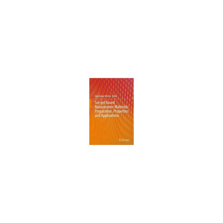 Sol-gel Based Nanoceramic Materials : Preparation, Properties and Applications (Hardcover)