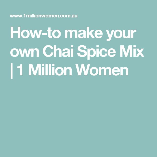 How-to make your own Chai Spice Mix  | 1 Million Women