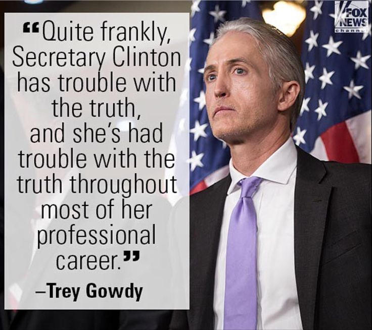 Trey Gowdy, we like what you're saying, keep it up, lock her up! Vote Trump!