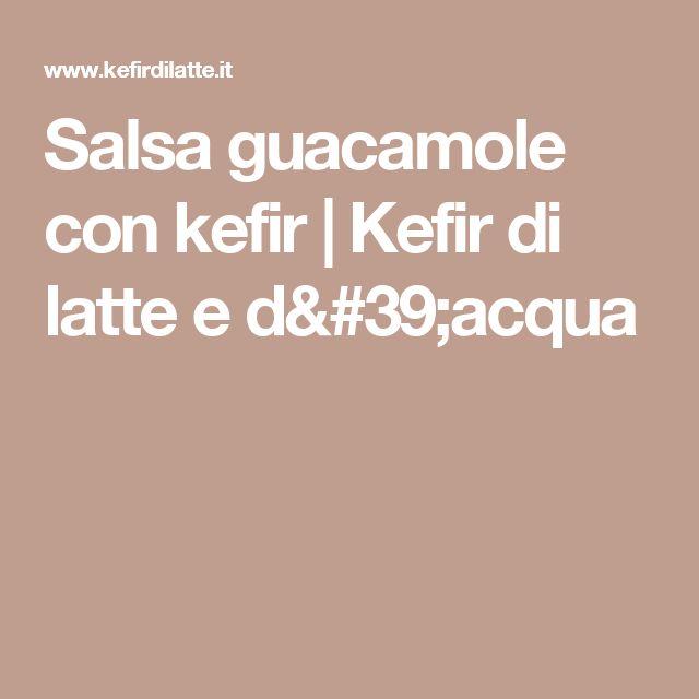 Salsa guacamole con kefir   Kefir di latte e d'acqua
