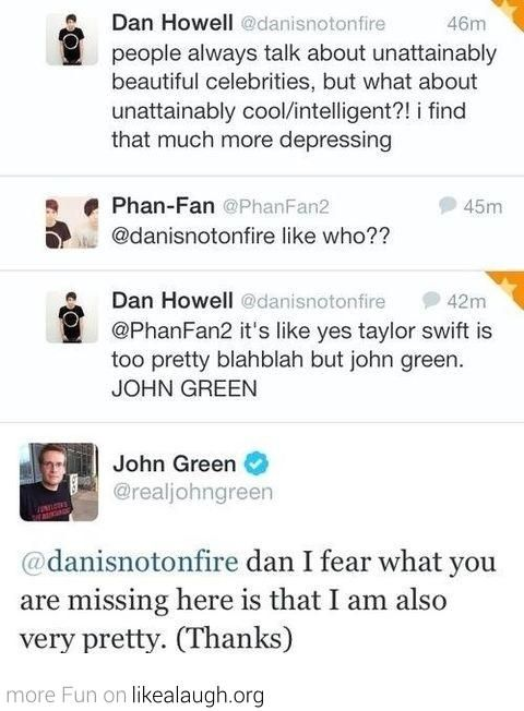 Dan Howell and John Green The two people I love most in this world. Both very beautiful and intelligent