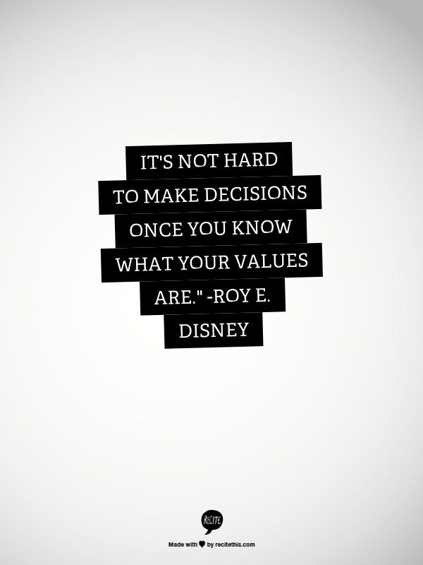 """""""It is not hard to make decisions once you know what your values are."""" --Roy E, Disney Happiness Quotes: 16 Things To Remember When You're Having A Bad Day"""