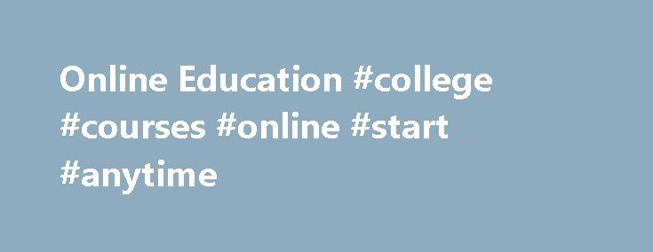 Online Education #college #courses #online #start #anytime http://west-virginia.remmont.com/online-education-college-courses-online-start-anytime/  # O NLINE E DUCATION OnlineEd Options PROGRAM, DEGREE CERTIFICATE OPTIONS Hutchinson Community College offers over 250 courses online. It is possible to complete a fully accredited Associate of Arts or Associate of Science degree or specialty certificates and program degree completely online at HCC. Online classes are for everyone! Looking for…