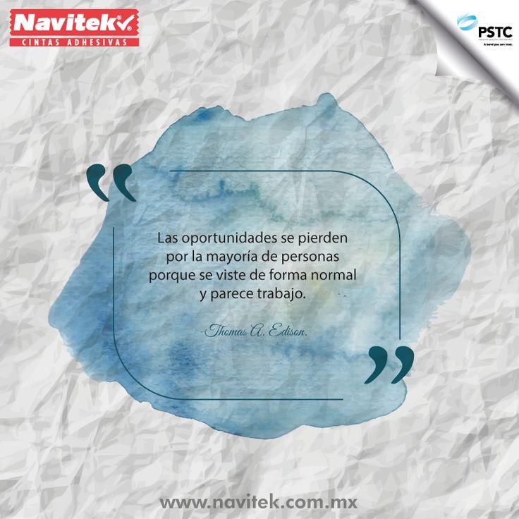Las oportunidades se pierden por la mayoría de personas porque se viste de forma normal y parece trabajo. -Thomas A. Edison #NTK #PSTC #Frases