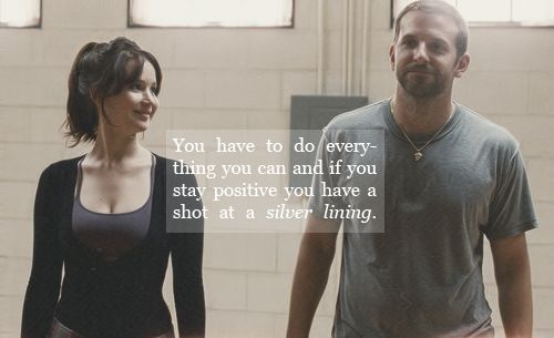 I love everything in this picture: Jennifer Lawrence, Bradley Cooper, Silver Linings Playbook, and the quote.