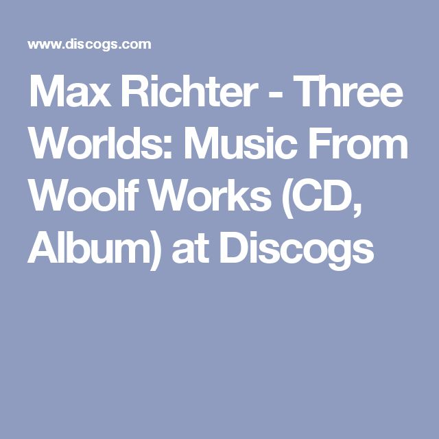 Max Richter - Three Worlds: Music From Woolf Works (CD, Album) at Discogs