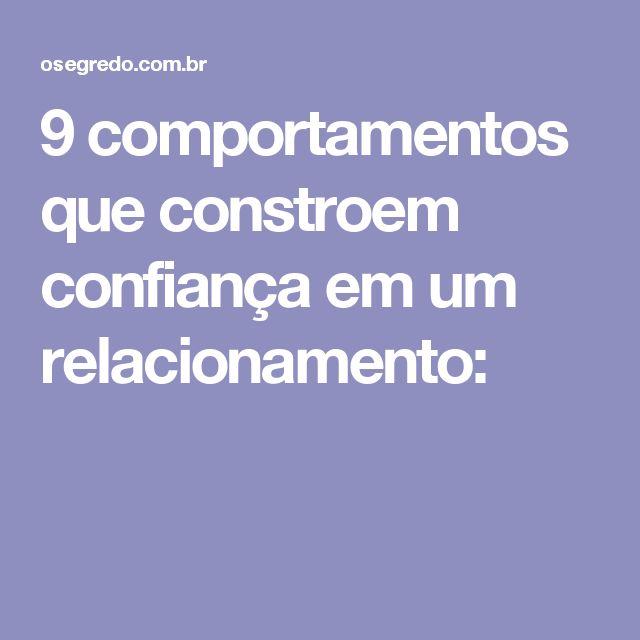 9 comportamentos que constroem confiança em um relacionamento: