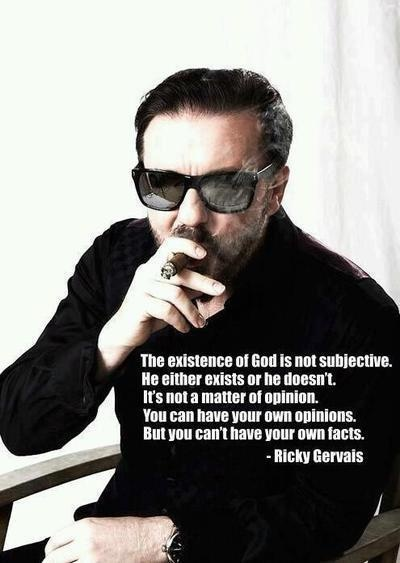 Atheism, Religion, God is Imaginary, No Proof, Ricky Gervais. The existence of god is not subjective. He either exists or he doesn't. It's not a matter of opinion. You can have your own opinions. But you can't have your own facts.