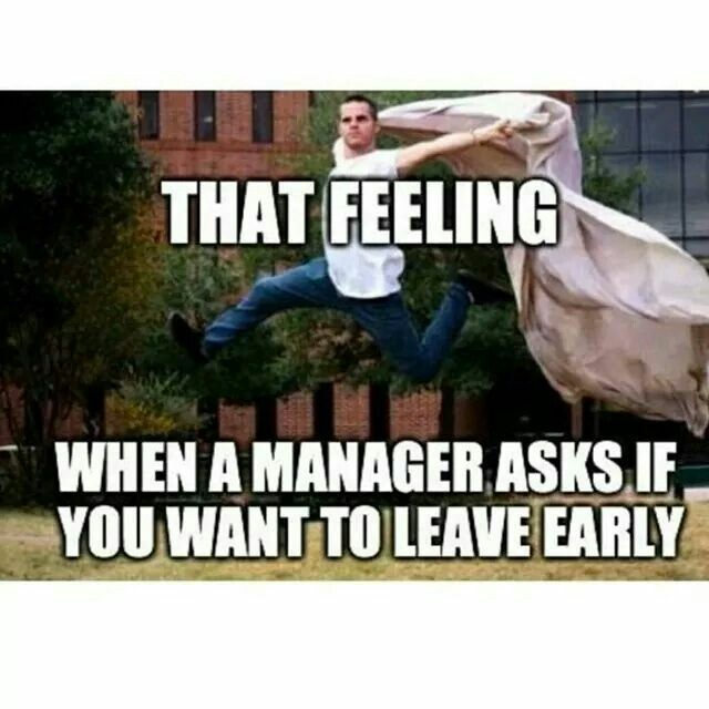 I know alot of yall do this when your boss tells you can leave early....yall be flyin the hell out the place! LMAO!! :D