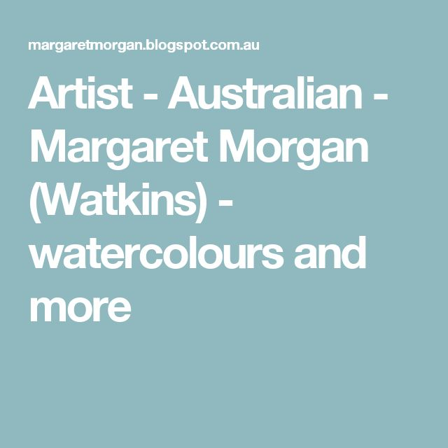 Artist - Australian - Margaret Morgan (Watkins) - watercolours and more