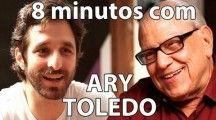 8 minutos com Ary Toledo