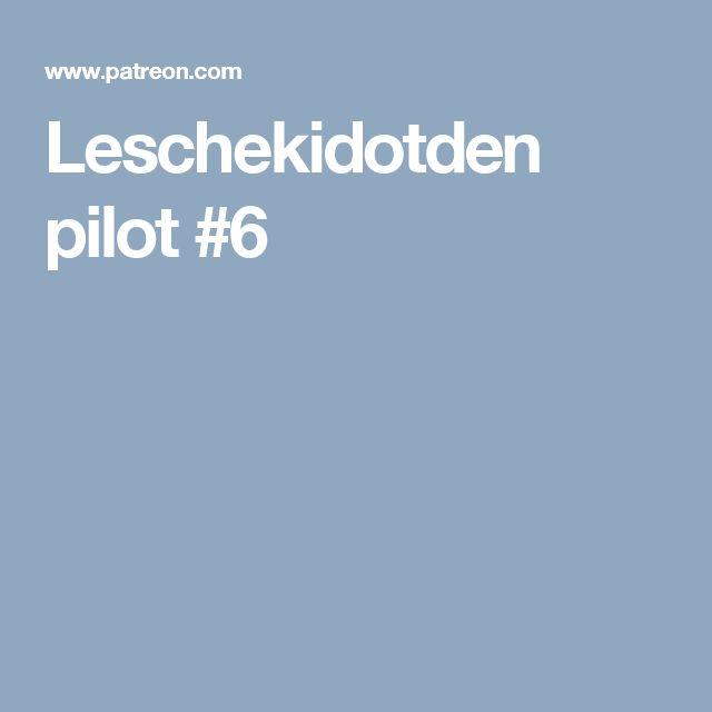 Leschekidotden pilot #6