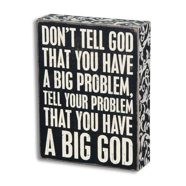 Wooden Box Sign- Don't Tell God That You have a Problem