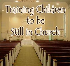 Training Children to be Still in Church (or rather, to obey). And