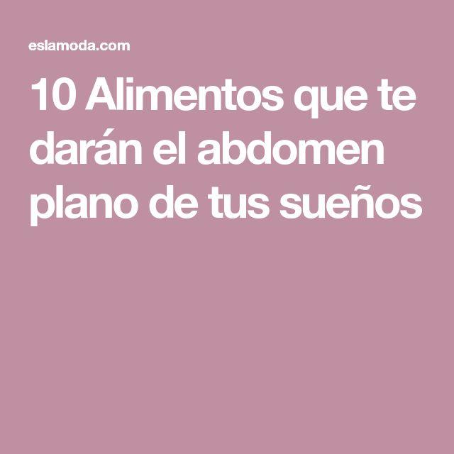 10 Alimentos que te darán el abdomen plano de tus sueños