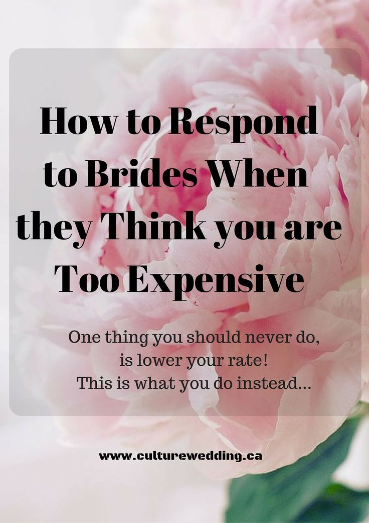 How to respond when brides think you are too expensive. Use the value of your wedding planning services or products to win your brides.   http://www.culturewedding.ca/how-to-respond-when-brides-think-you-are-too-expensive/