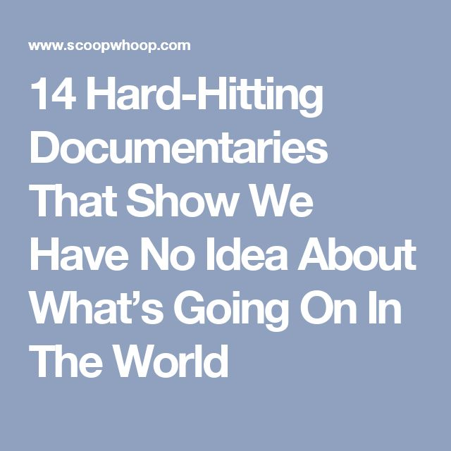 14 Hard-Hitting Documentaries That Show We Have No Idea About What's Going On In The World