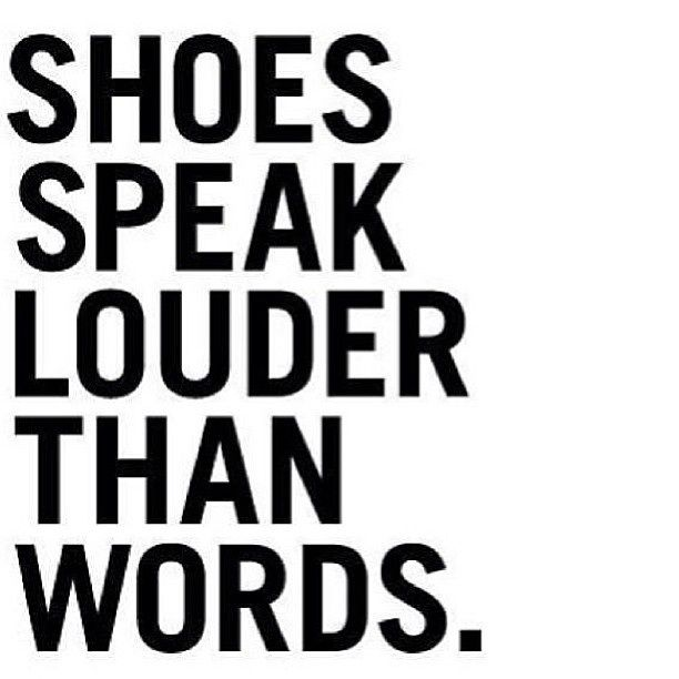 Quotes for shoe lovers. Shoes speak louder than words.