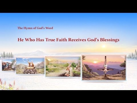 The Hymn of God's Word He Who Has True Faith Receives God's Blessings The Church of Almighty God