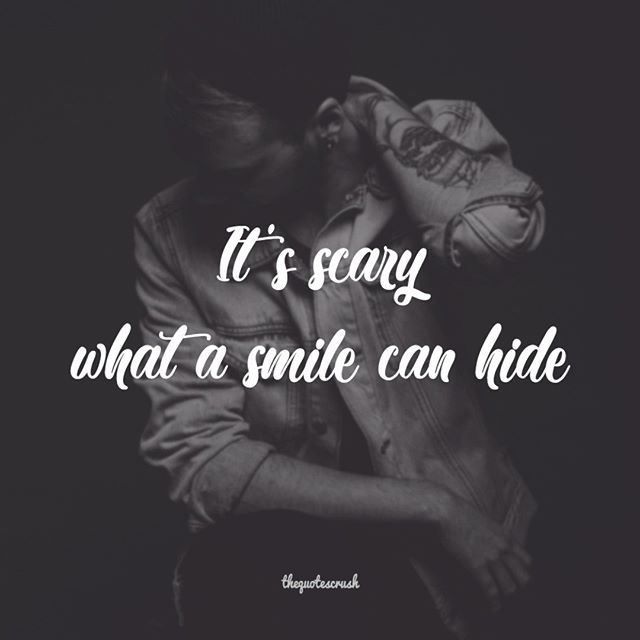 Its Scary What A Smile Can Hide Thequotescrush Smile Hide