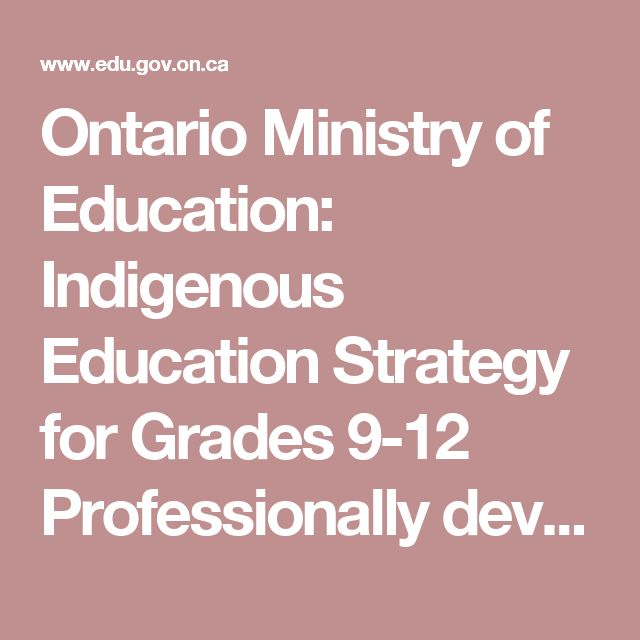Ontario Ministry of Education: Indigenous Education Strategy for Grades 9-12 Professionally developed teaching strategies, designed to help Ontario teachers bring Indigenous perspective into the classroom.