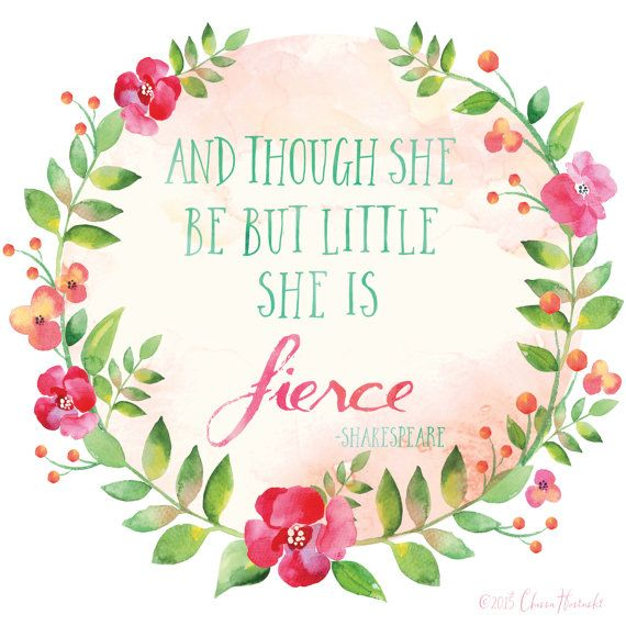 Etsy . Chessa Mess . And though she be but little she is fierce . Quote from A Midsummer Nights Dream . William Shakespeare .
